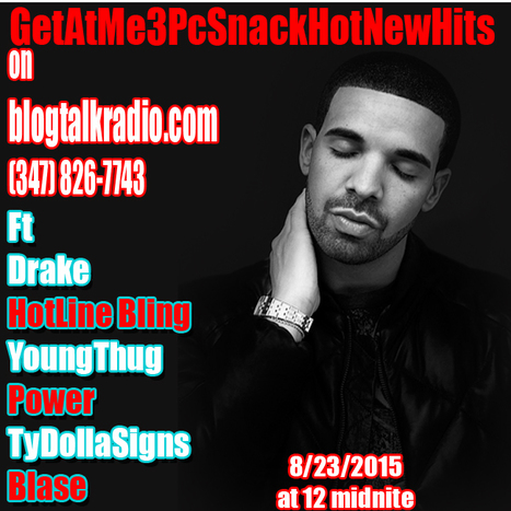 GetAtMe3PcSnack HotNewHits ft Drake (HotLine Bling) YoungThug (Power) & TyDollaSigns (Blase) tonight at midnite (347)826-7743 | GetAtMe | Scoop.it
