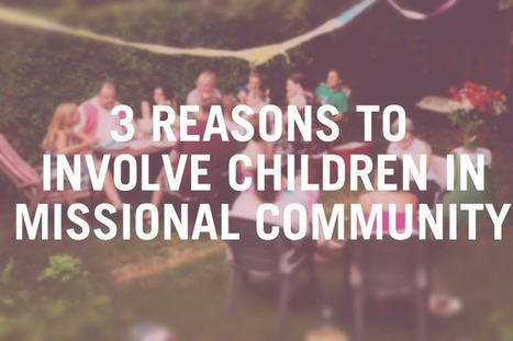 Missional Communities & Kids: Why Involve Your Children? – Todd ... | Religion | Scoop.it