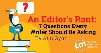 An Editor's Rant: 7 Questions Every Writer Should Be Asking | Social Media, SEO, Mobile, Digital Marketing | Scoop.it