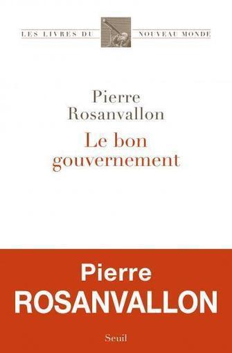 Le bon gouvernement / Pierre Rosanvallon, Éditions du Seuil, 2015 | Bibliothèque de l'Ecole des Ponts ParisTech | Scoop.it