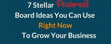 7 Stellar Pinterest Board Ideas You Can Use Right Now To Grow Your Business - More In Media   Pinterest   Scoop.it