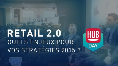 Quels enjeux pour vos stratégies Retail 2.0 ? [HUBDAY Replay] | Digital, CRM, customer experience and so on .... | Scoop.it