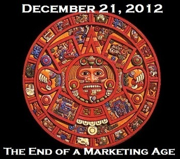 12-21-12 Marks the End of a Marketing Age | Brand Expansion for Business | Scoop.it