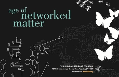 IFTF: Mapping the Age of Networked Matter | The Long Poiesis | Scoop.it