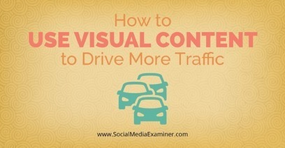 How to Use Visual Content to Drive More Traffic | Surviving Social Chaos | Scoop.it