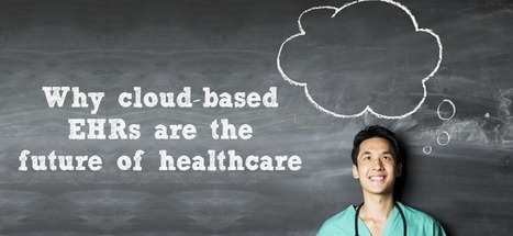 Why cloud-based EHRs are the future of healthcare | Health care role | Scoop.it