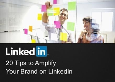 20 Tips to Amplify Your Brand on LinkedIn [SLIDESHOW] | Social Media Menu | Scoop.it