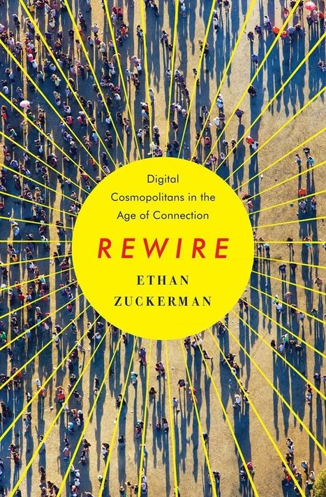 Rewire: Digital Cosmopolitans in the Age of Connection | ... My heart's in Accra | Ethan Zuckerman | Media Shifting Culture | Scoop.it