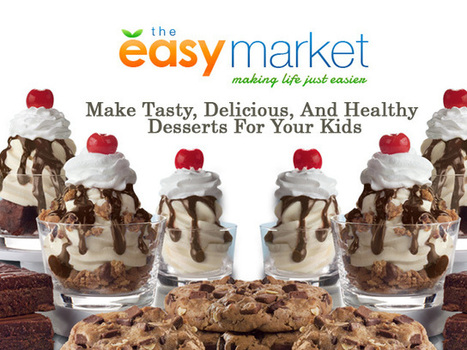Make Tasty, Delicious, And Healthy Desserts For Your Kids | The Easy Market - Online Grocery Store New York | Scoop.it