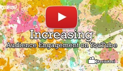 5 Keys Ways to Increasing Audience Engagement on YouTube | Online Media Marketing | Scoop.it