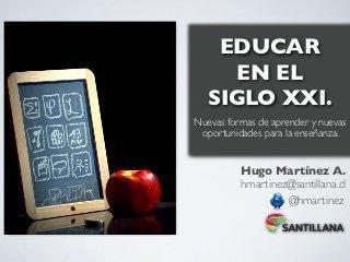 Educar en el Siglo XXI. Nuevas formas de aprender y nuevas oportunidades para la enseñanza.- | LabTIC - Tecnología y Educación | Educación y nuevas tecnologías (evolución) | Scoop.it