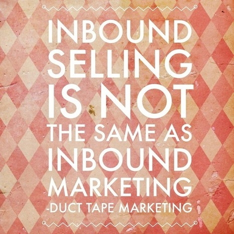 Inbound Marketing and Inbound Selling Are Not the Same Thing | Digital-News on Scoop.it today | Scoop.it