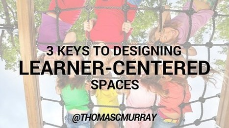 3 Keys to Designing Learner-Centered Spaces | 21st Century Teaching | Scoop.it