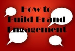 How to Build Brand Engagement - Part 1 | Marketing | Scoop.it