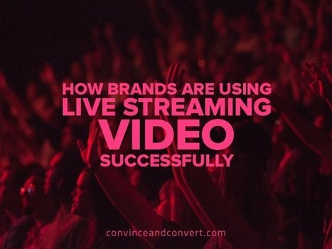 How Brands Are Using Live Streaming Video Successfully | MarketingHits | Scoop.it