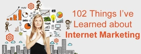 102 Things I've Learned About Internet Marketing | B2B SEO and Internet Marketing | Scoop.it
