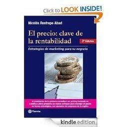 Restrepo, A. (2010). El precio: clave de la rentabilidad: estrategias de marketing para su negocio. Colombia: Planeta   Proyección de mercados digitales   Scoop.it