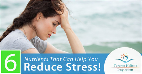 Holistic Nutrition And Stress: 6 Nutrients That Can Help You Reduce Your Stress! | Holistic Nutrition Inspirations | Scoop.it