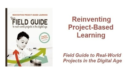 Reinventing Project-Based Learning - Field Guide to Real-World Projects in the Digital Age - EdTechReview™ (ETR) | Edtech PK-12 | Scoop.it
