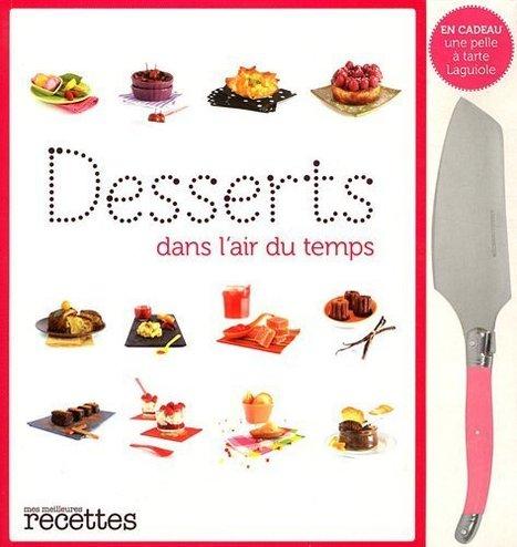 LYon-Actualités.fr: Plus de 250 recettes de desserts éditées dans un beau livre ! | LYFtv - Lyon | Scoop.it