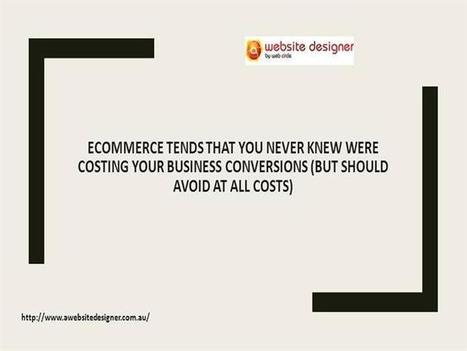 Ecommerce Tends that You Never Knew Were Costing Your Business Conversions (but Should Avoid at All Costs) | A Website Designer | Scoop.it