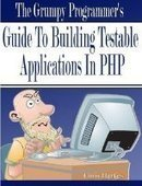 The Grumpy Programmer's Guide To Building Testable PHP Applications - PDF Free Download - Fox eBook | IT Books Free Share | Scoop.it