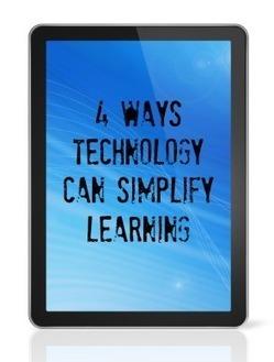 4 Ways Technology Can Simplify Learning | EdTech | Scoop.it