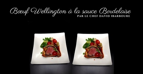 Boeuf Wellington à la sauce Bordelaise par David Ibarboure | Cuisine et cuisiniers | Scoop.it