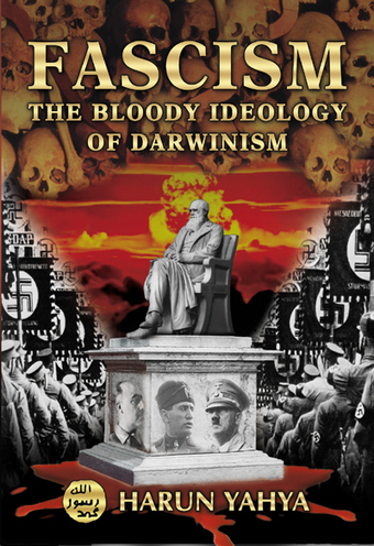 Fascism: The Bloody Ideology Of Darwinism - Harunyahya.com | SCIENCE & FACTS | Scoop.it