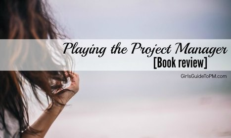 Playing the Project Manager [Book review] | Project Management around the globe | Scoop.it