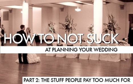 How To Not Suck At Planning Your Wedding, Part 2: The Stuff People Pay Too ... - The Consumerist | Wedding World | Scoop.it