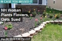 NH Woman Plants Flowers, Gets Sued | MORONS MAKING THE NEWS | Scoop.it