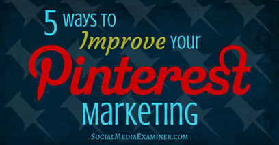 5 Ways to Improve Your Pinterest Marketing | Digital Brand Marketing | Scoop.it