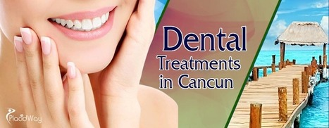 Why do US and Canadian Patients Choose to Travel to Cancun for Dental Care | Health and Wellness | Scoop.it