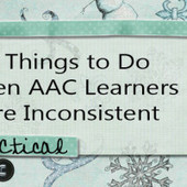 5 Things to Do When AAC Learners are Inconsistent - PrAACtical AAC | Beginning Communicators | Scoop.it