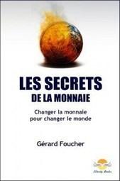 Livre : « Les secrets de la monnaie » de Gérard Foucher | Economie Responsable et Consommation Collaborative | Scoop.it