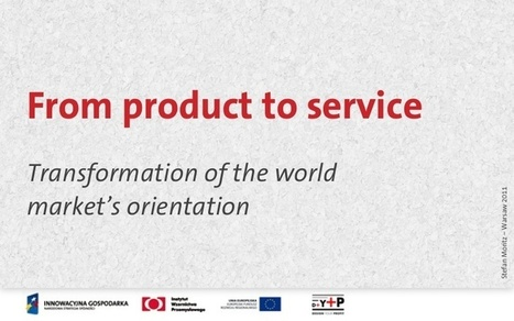 Products to services – transformation of the world markets orientation – institute of design warsaw | UXploration | Scoop.it