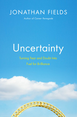 Uncertainty by Jonathan Fields – Summary | Crisis, collapse and transition | Scoop.it
