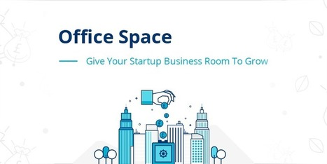 Give Your Startup Business Room to Grow | Office Space Tips | Startup - Growth Hacking | Scoop.it