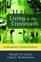 Living at the Crossroads—An Intro to Christian Worldview… | The ... | Christianity, theology and today's world | Scoop.it