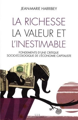 "Livre : ""La richesse, la valeur et l'inestimable : Fondements d'une critique socio-écologique de l'économie capitaliste"" de Jean-Marie Harribey 