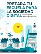 Prepara tu Escuela para la Sociedad Digital | InEdu | Scoop.it