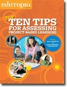 Classroom Guide: Top Ten Tips for Assessing Project-Based Learning | Project Based Learning | Scoop.it