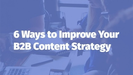 6 Ways to Improve Your B2B Content Strategy | The Twinkie Awards | Scoop.it