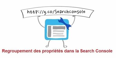 Google Search Console permet de regrouper tous vos sites en une seule propriété | Etourisme & outils | Scoop.it