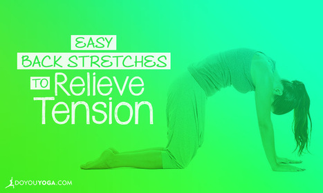 Easy Back Stretches to Relieve Tension | Yogic way of life | Scoop.it