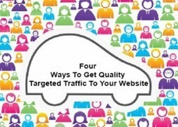 Four Ways To Get Quality Targeted Traffic To Your Website | ClickCabin | Francesco Chang | Scoop.it