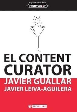 Javier Guallar y Javier Leiva: El Content Curator | Entorns Virtuals d'Aprenentatge i Recursos Educatius WEB 2.0 | Scoop.it
