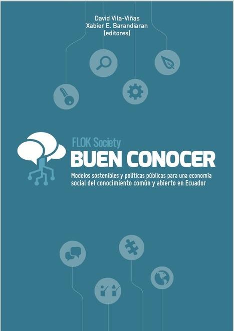 Buen Conocer - FLOK Society: Modelos sostenibles y políticas públicas para una economía social del conocimiento común y abierto en el Ecuador | Cultura-digital | Scoop.it