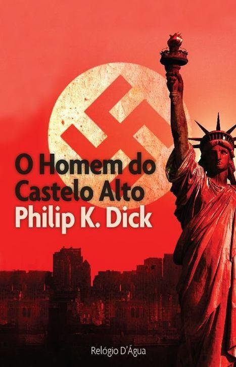 Destaque: O Homem do Castelo Alto – Philip K. Dick | Ficção científica literária | Scoop.it